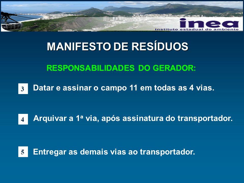 RESPONSABILIDADES DO GERADOR: 3 4 5 Arquivar a 1 a via, após assinatura do transportador. Entregar as demais vias ao transportador. Datar e assinar o