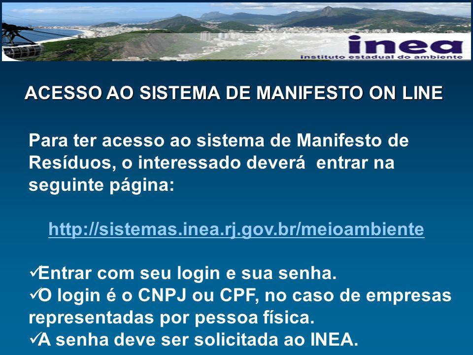 ACESSO AO SISTEMA DE MANIFESTO ON LINE Para ter acesso ao sistema de Manifesto de Resíduos, o interessado deverá entrar na seguinte página: http://sis