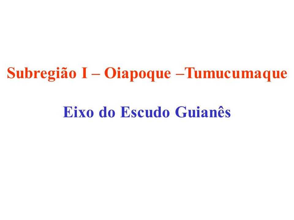 Subregião I – Oiapoque –Tumucumaque Eixo do Escudo Guianês
