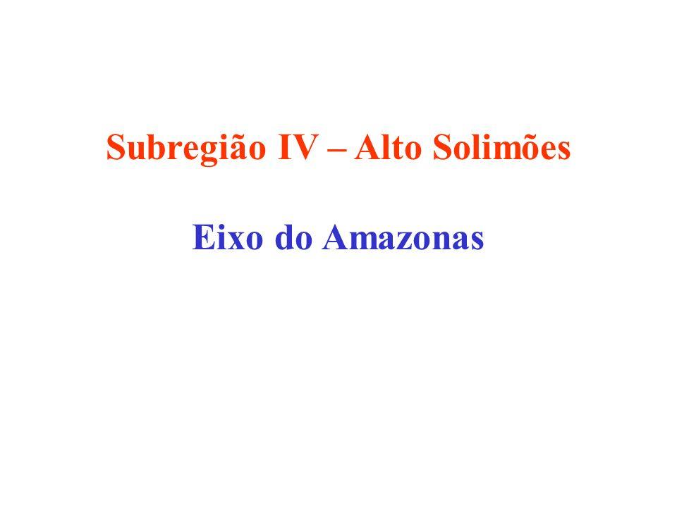 Subregião IV – Alto Solimões Eixo do Amazonas