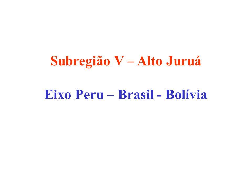 Subregião V – Alto Juruá Eixo Peru – Brasil - Bolívia