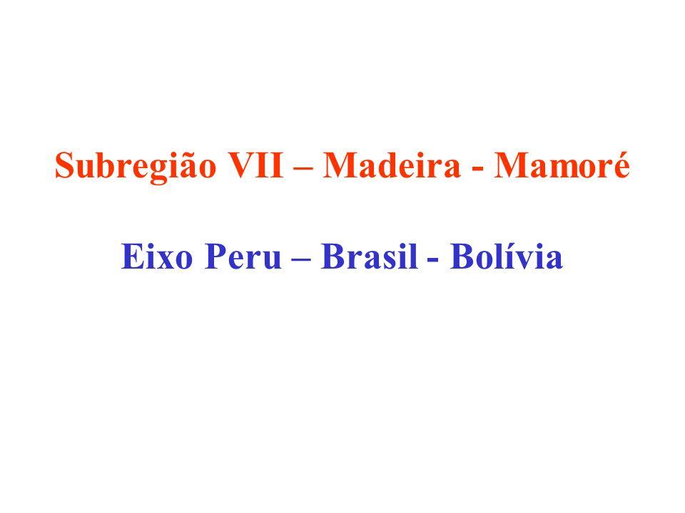 Subregião VII – Madeira - Mamoré Eixo Peru – Brasil - Bolívia