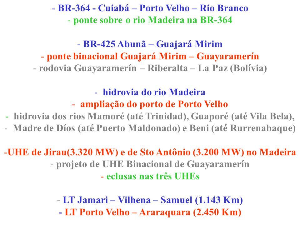 - BR-364 - Cuiabá – Porto Velho – Rio Branco - ponte sobre o rio Madeira na BR-364 - BR-425 Abunã – Guajará Mirim - ponte binacional Guajará Mirim – G