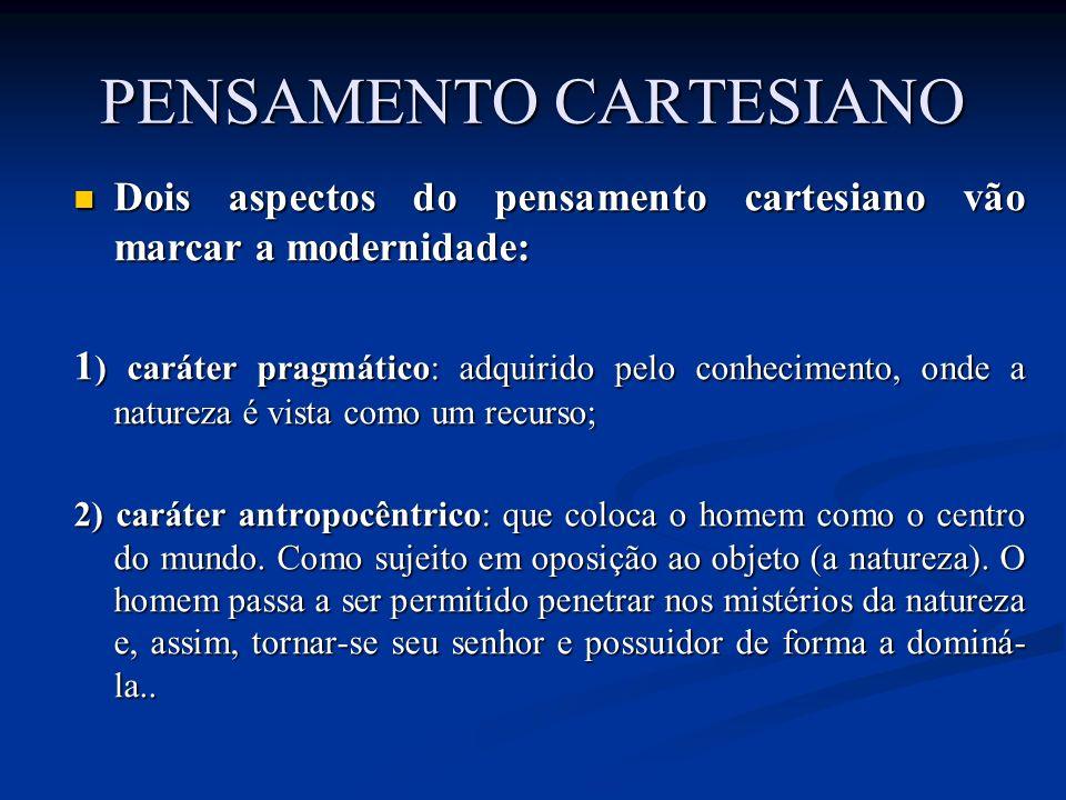 Dois aspectos do pensamento cartesiano vão marcar a modernidade: Dois aspectos do pensamento cartesiano vão marcar a modernidade: 1 ) caráter pragmáti