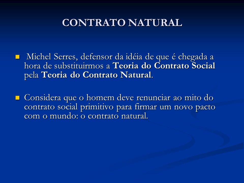 CONTRATO NATURAL Michel Serres, defensor da idéia de que é chegada a hora de substituirmos a Teoria do Contrato Social pela Teoria do Contrato Natural