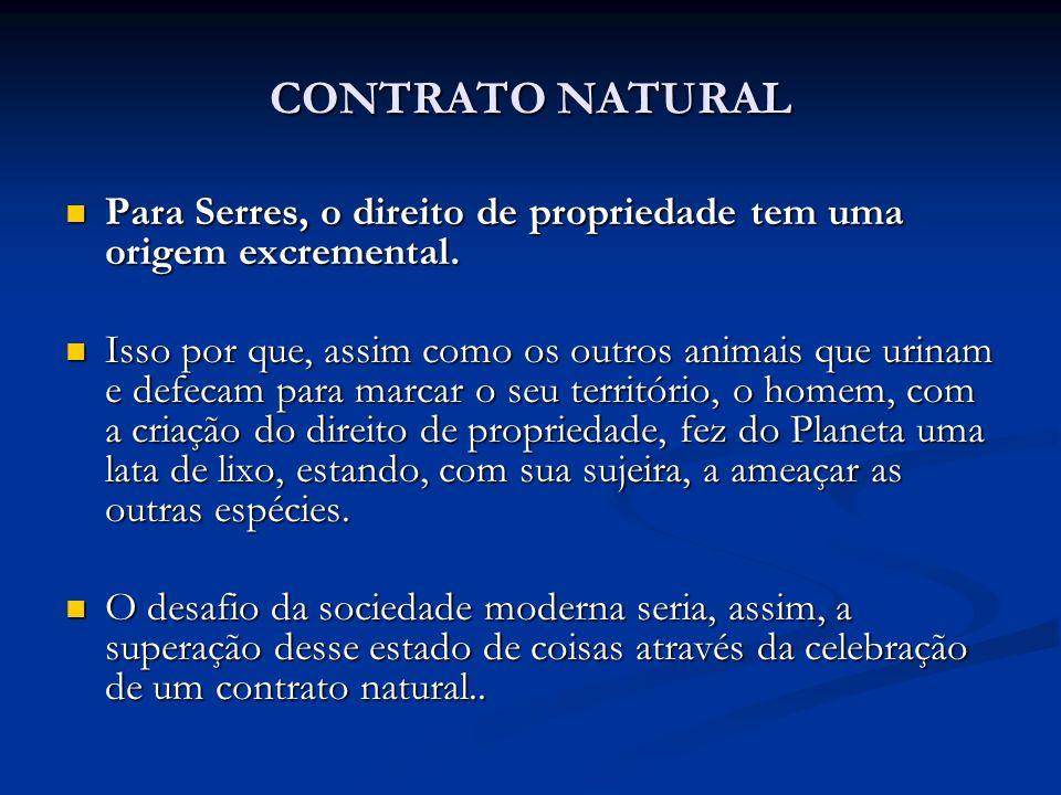 CONTRATO NATURAL Para Serres, o direito de propriedade tem uma origem excremental. Para Serres, o direito de propriedade tem uma origem excremental. I