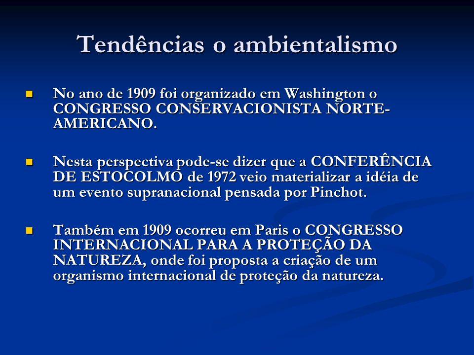 Tendências o ambientalismo No ano de 1909 foi organizado em Washington o CONGRESSO CONSERVACIONISTA NORTE- AMERICANO. No ano de 1909 foi organizado em