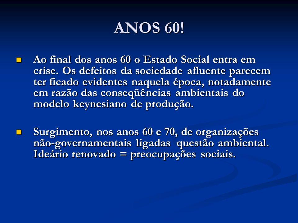 ANOS 60! Ao final dos anos 60 o Estado Social entra em crise. Os defeitos da sociedade afluente parecem ter ficado evidentes naquela época, notadament