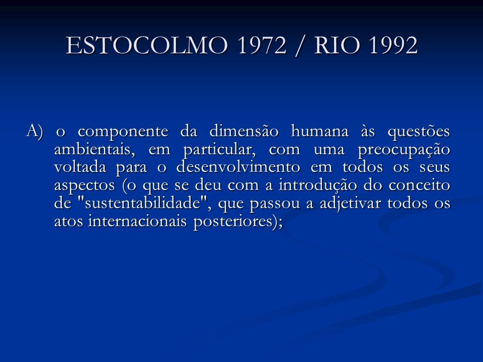 ESTOCOLMO 1972 / RIO 1992 A) o componente da dimensão humana às questões ambientais, em particular, com uma preocupação voltada para o desenvolvimento