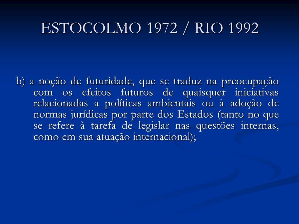 ESTOCOLMO 1972 / RIO 1992 b) a noção de futuridade, que se traduz na preocupação com os efeitos futuros de quaisquer iniciativas relacionadas a políti