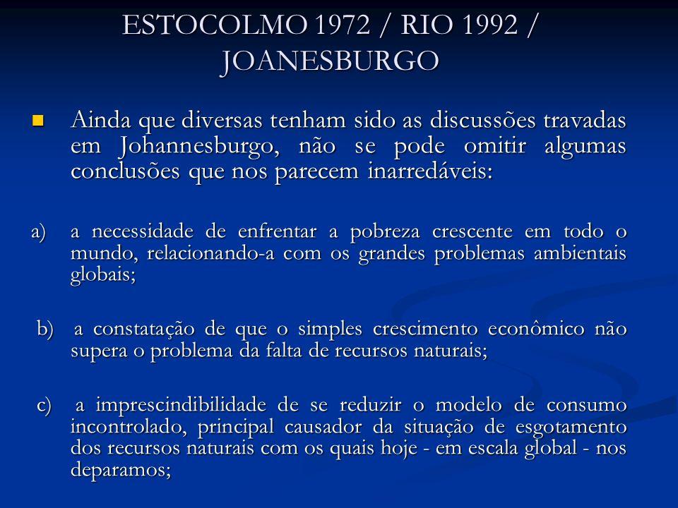 ESTOCOLMO 1972 / RIO 1992 / JOANESBURGO Ainda que diversas tenham sido as discussões travadas em Johannesburgo, não se pode omitir algumas conclusões