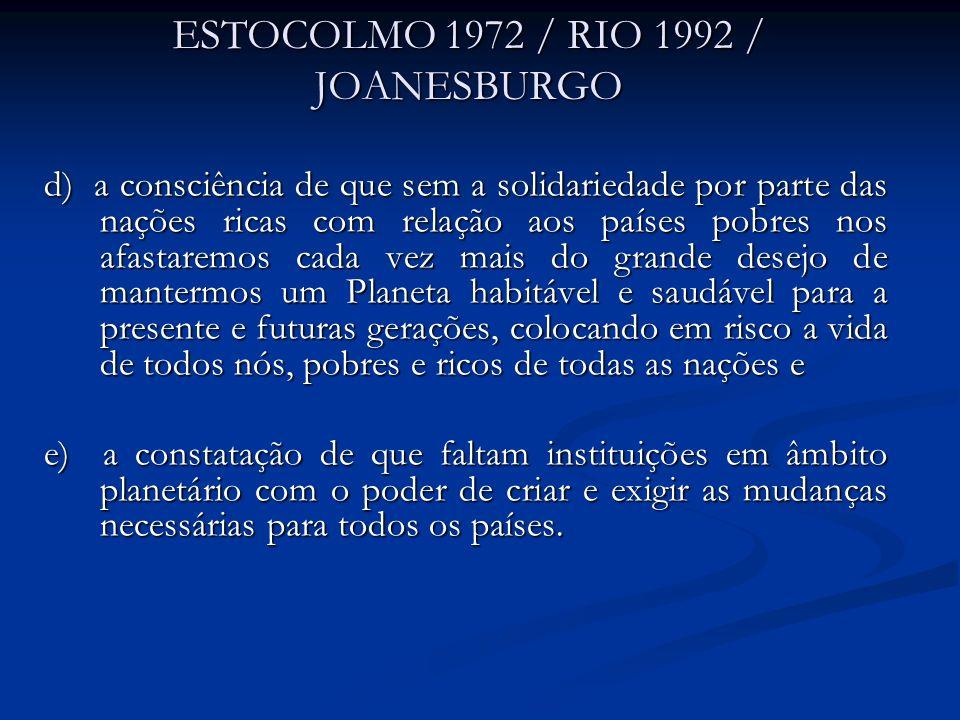 ESTOCOLMO 1972 / RIO 1992 / JOANESBURGO d) a consciência de que sem a solidariedade por parte das nações ricas com relação aos países pobres nos afast