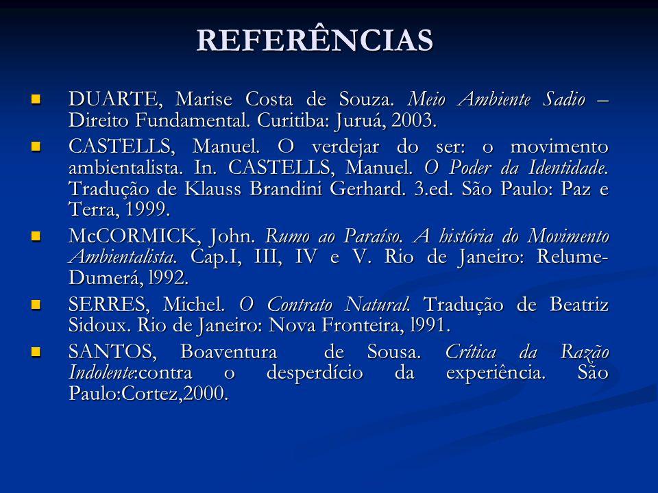 DUARTE, Marise Costa de Souza. Meio Ambiente Sadio – Direito Fundamental. Curitiba: Juruá, 2003. DUARTE, Marise Costa de Souza. Meio Ambiente Sadio –