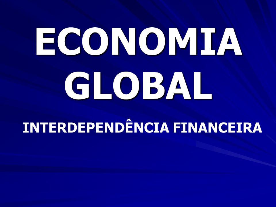 ECONOMIA GLOBAL INTERDEPENDÊNCIA FINANCEIRA