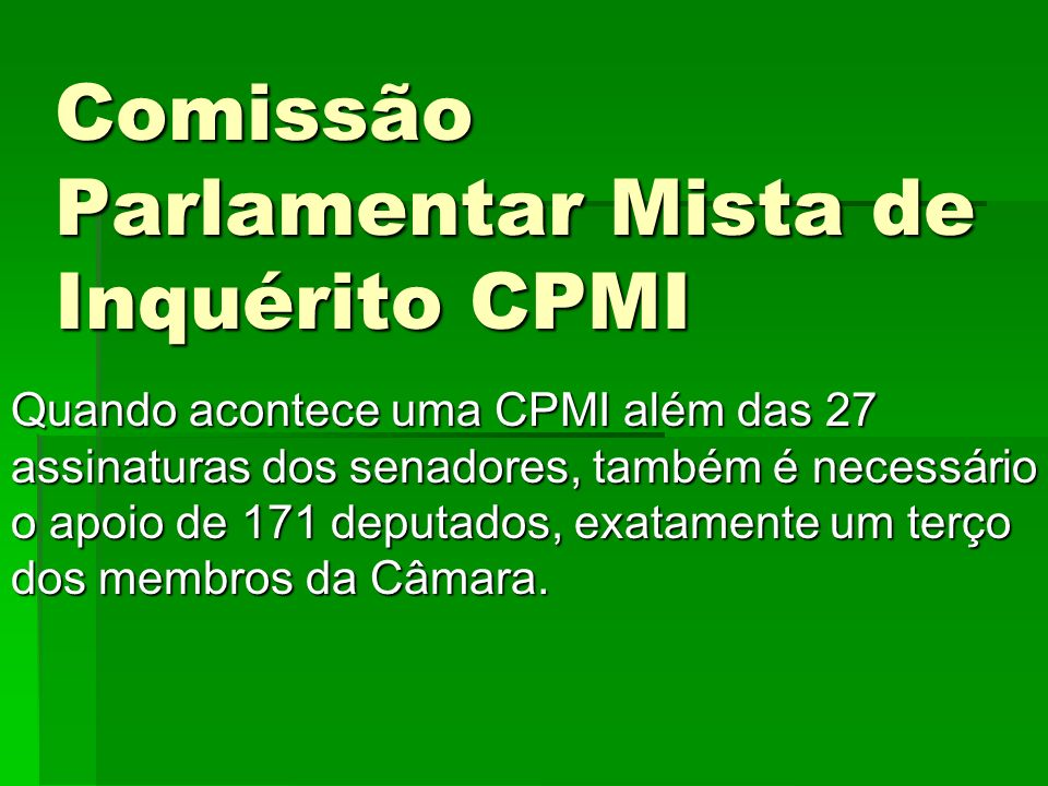 Comissão Parlamentar Mista de Inquérito CPMI Quando acontece uma CPMI além das 27 assinaturas dos senadores, também é necessário o apoio de 171 deputa