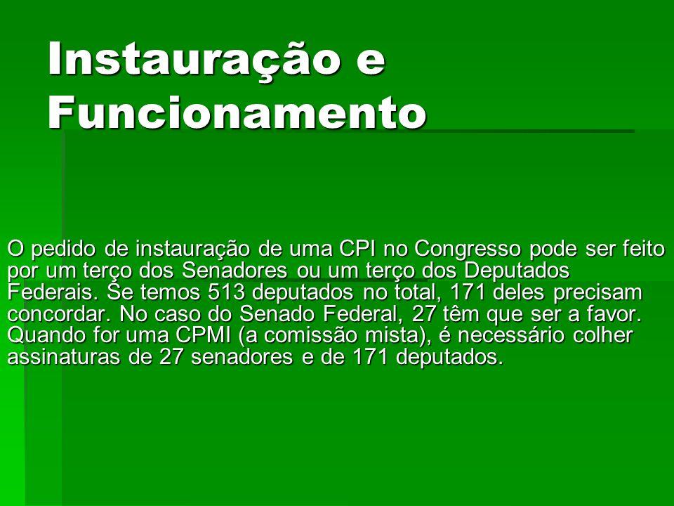 Instauração e Funcionamento O pedido de instauração de uma CPI no Congresso pode ser feito por um terço dos Senadores ou um terço dos Deputados Federa