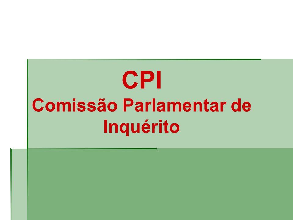CPI Comissão Parlamentar de Inquérito
