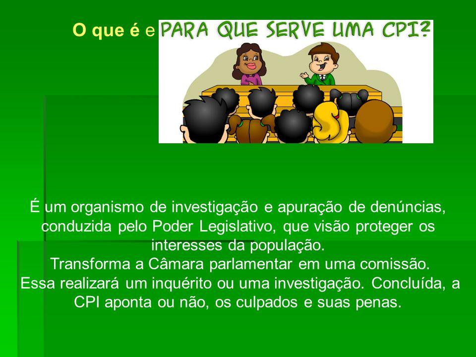 É um organismo de investigação e apuração de denúncias, conduzida pelo Poder Legislativo, que visão proteger os interesses da população. Transforma a