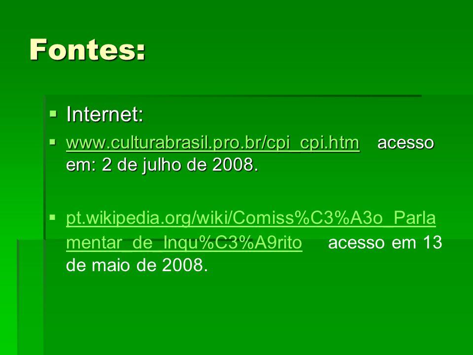 Fontes: Internet: Internet: www.culturabrasil.pro.br/cpi_cpi.htm acesso em: 2 de julho de 2008. www.culturabrasil.pro.br/cpi_cpi.htm acesso em: 2 de j