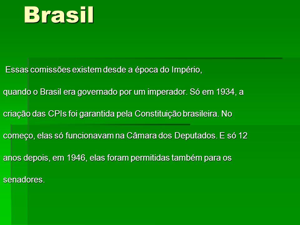 Essas comissões existem desde a época do Império, Essas comissões existem desde a época do Império, quando o Brasil era governado por um imperador. Só