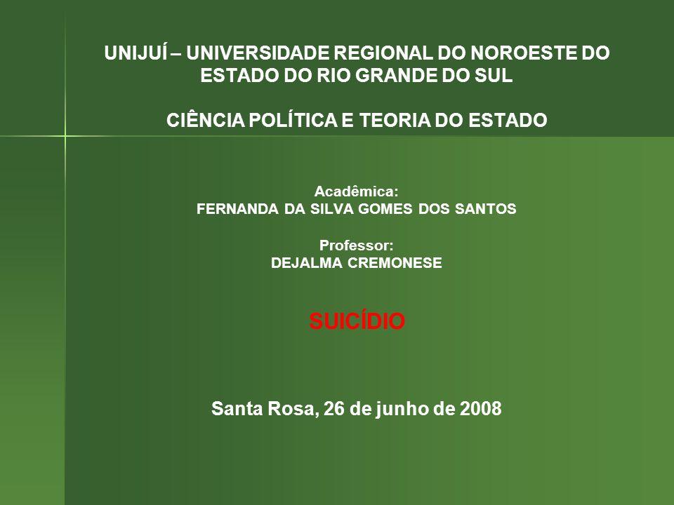 UNIJUÍ – UNIVERSIDADE REGIONAL DO NOROESTE DO ESTADO DO RIO GRANDE DO SUL CIÊNCIA POLÍTICA E TEORIA DO ESTADO Acadêmica: FERNANDA DA SILVA GOMES DOS S