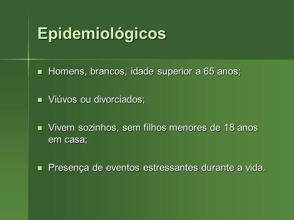 Epidemiológicos Homens, brancos, idade superior a 65 anos; Homens, brancos, idade superior a 65 anos; Viúvos ou divorciados; Viúvos ou divorciados; Vi
