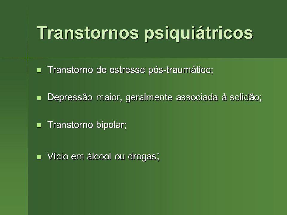 Transtornos psiquiátricos Transtorno de estresse pós-traumático; Transtorno de estresse pós-traumático; Depressão maior, geralmente associada à solidã