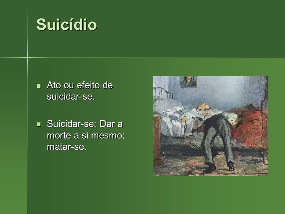 Suicídio Ato ou efeito de suicidar-se. Ato ou efeito de suicidar-se. Suicidar-se: Dar a morte a si mesmo; matar-se. Suicidar-se: Dar a morte a si mesm