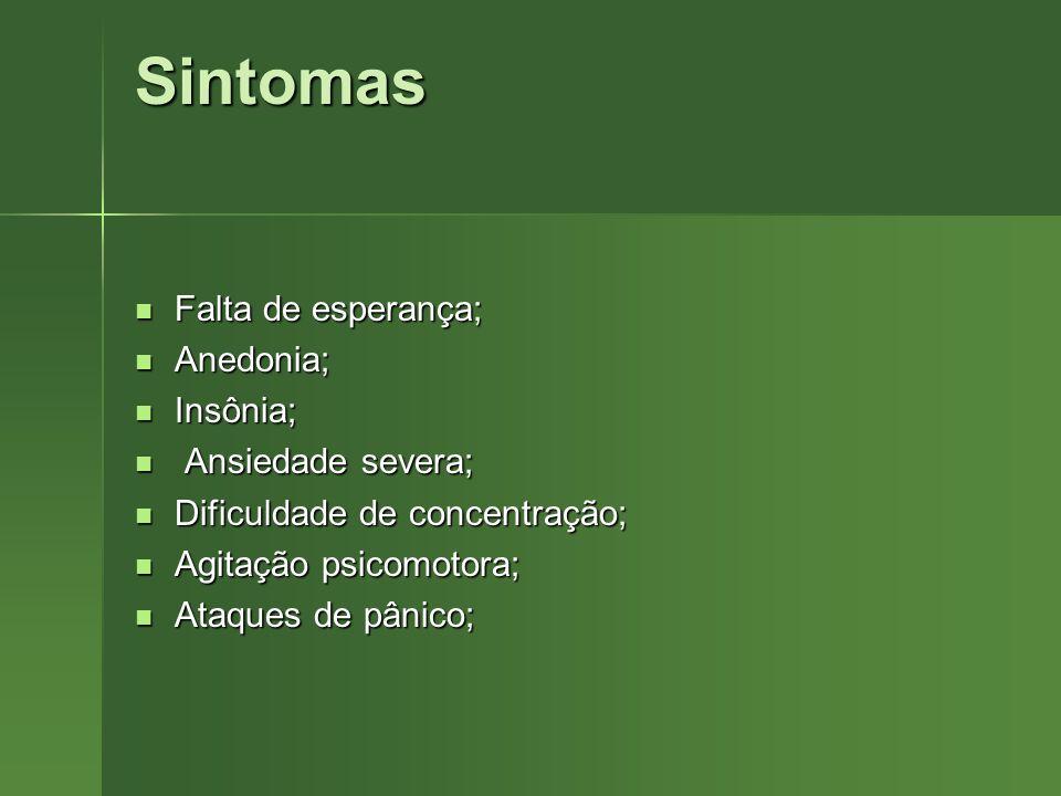 Sintomas Falta de esperança; Falta de esperança; Anedonia; Anedonia; Insônia; Insônia; Ansiedade severa; Ansiedade severa; Dificuldade de concentração