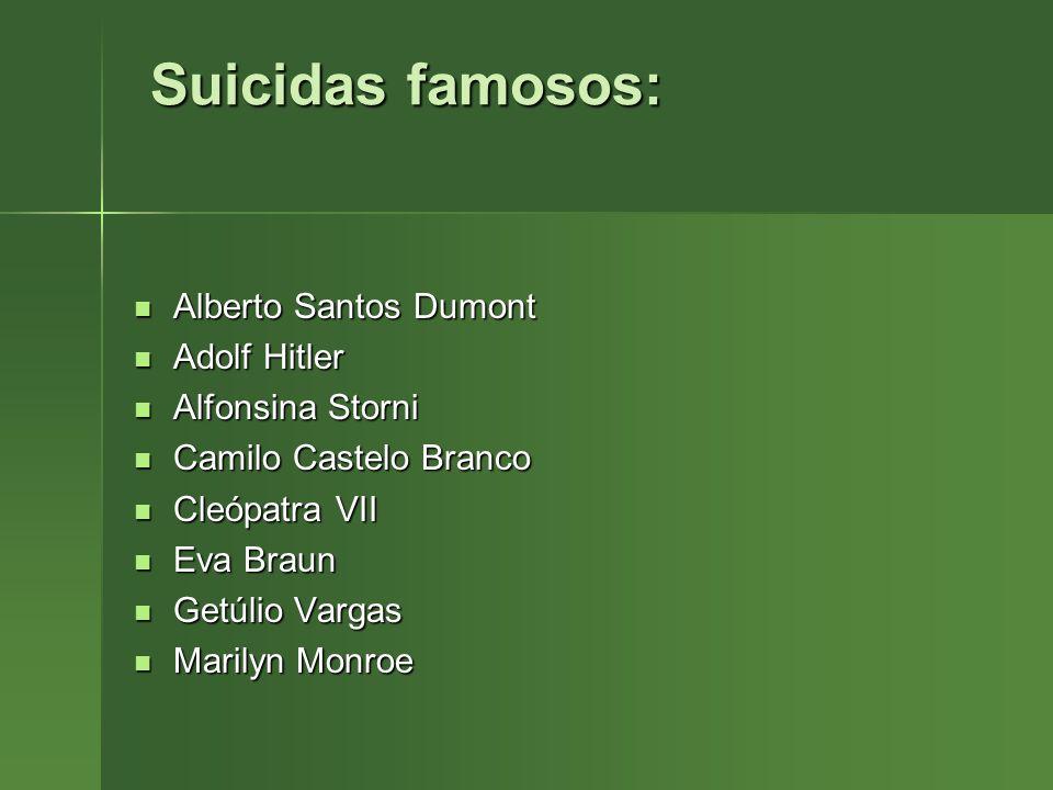 Suicidas famosos: Suicidas famosos: Alberto Santos Dumont Alberto Santos Dumont Adolf Hitler Adolf Hitler Alfonsina Storni Alfonsina Storni Camilo Cas