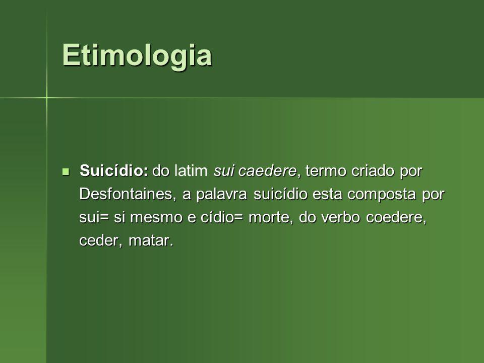 Etimologia Suicídio: dosui caedere, termo criado por Suicídio: do latim sui caedere, termo criado por Desfontaines, a palavra suicídio esta composta p