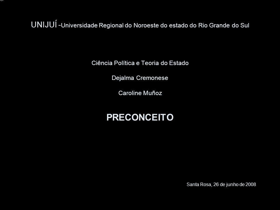 UNIJUÍ - Universidade Regional do Noroeste do estado do Rio Grande do Sul Ciência Política e Teoria do Estado Dejalma Cremonese Caroline Muñoz PRECONC