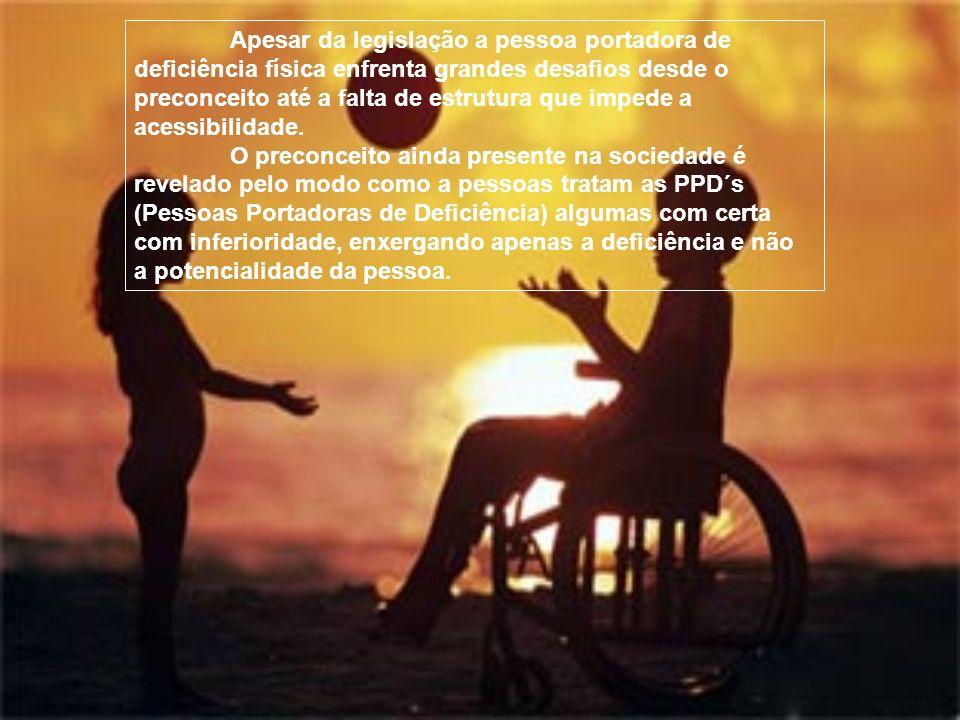 Apesar da legislação a pessoa portadora de deficiência física enfrenta grandes desafios desde o preconceito até a falta de estrutura que impede a aces