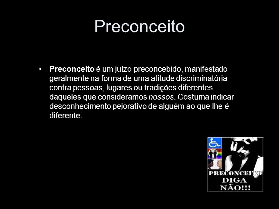 Preconceito Preconceito é um juízo preconcebido, manifestado geralmente na forma de uma atitude discriminatória contra pessoas, lugares ou tradições d