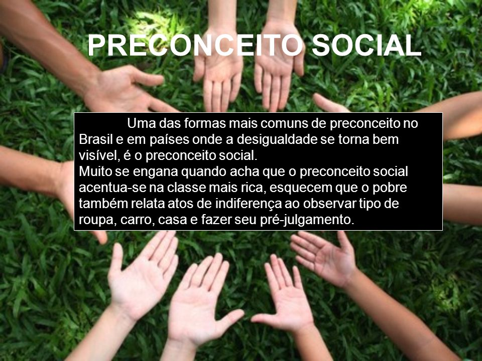 PRECONCEITO SOCIAL Uma das formas mais comuns de preconceito no Brasil e em países onde a desigualdade se torna bem visível, é o preconceito social. M
