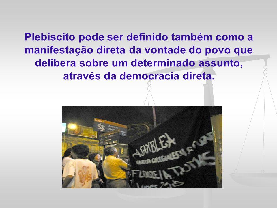 O plebiscito no Brasil poderá abranger duas formas: a ampla e a orgânica A ampla versa sobre qualquer questão de relevância nacional, de competência dos Poderes Legislativo ou Executivo (não é previsto para o Judiciário)