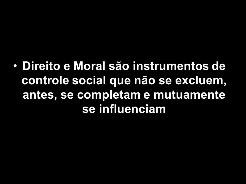 Direito e Moral são instrumentos de controle social que não se excluem, antes, se completam e mutuamente se influenciam