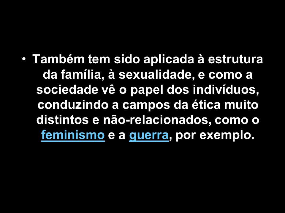Também tem sido aplicada à estrutura da família, à sexualidade, e como a sociedade vê o papel dos indivíduos, conduzindo a campos da ética muito disti