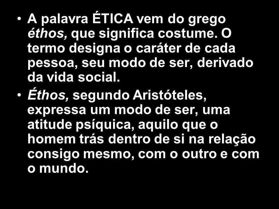 A palavra ÉTICA vem do grego éthos, que significa costume. O termo designa o caráter de cada pessoa, seu modo de ser, derivado da vida social. Éthos,