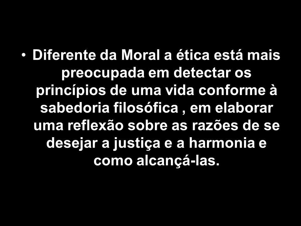 Diferente da Moral a ética está mais preocupada em detectar os princípios de uma vida conforme à sabedoria filosófica, em elaborar uma reflexão sobre