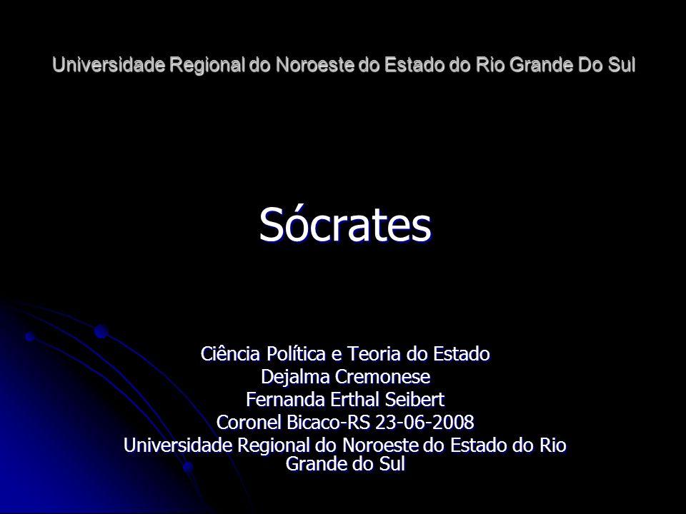 Universidade Regional do Noroeste do Estado do Rio Grande Do Sul Sócrates Ciência Política e Teoria do Estado Dejalma Cremonese Fernanda Erthal Seiber