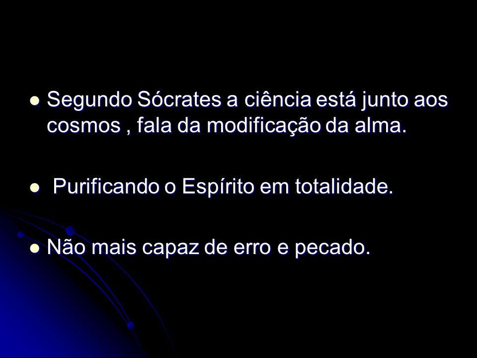 Segundo Sócrates a ciência está junto aos cosmos, fala da modificação da alma.