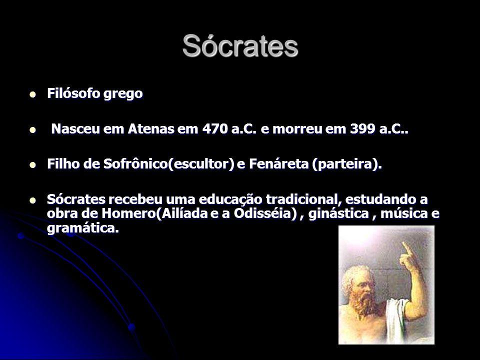 Sócrates Filósofo grego Filósofo grego Nasceu em Atenas em 470 a.C. e morreu em 399 a.C.. Nasceu em Atenas em 470 a.C. e morreu em 399 a.C.. Filho de
