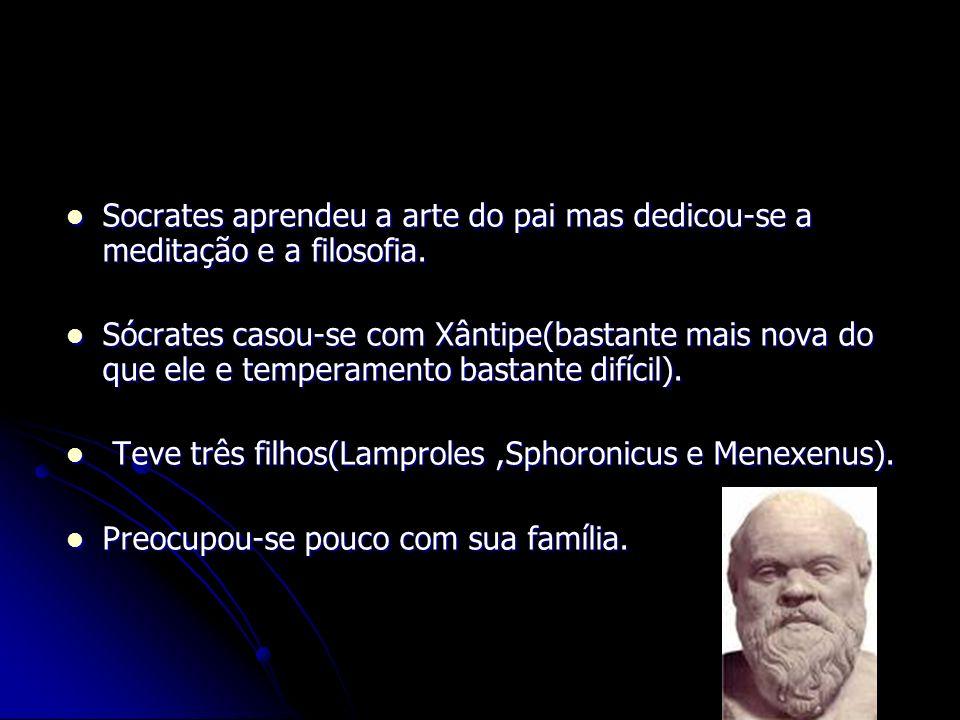 Socrates aprendeu a arte do pai mas dedicou-se a meditação e a filosofia.