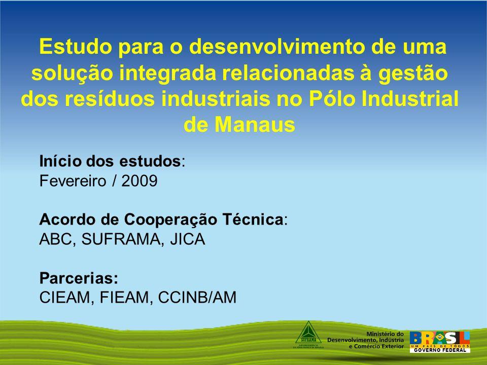 GOVERNO FEDERAL Estudo para o desenvolvimento de uma solução integrada relacionadas à gestão dos resíduos industriais no Pólo Industrial de Manaus Iní