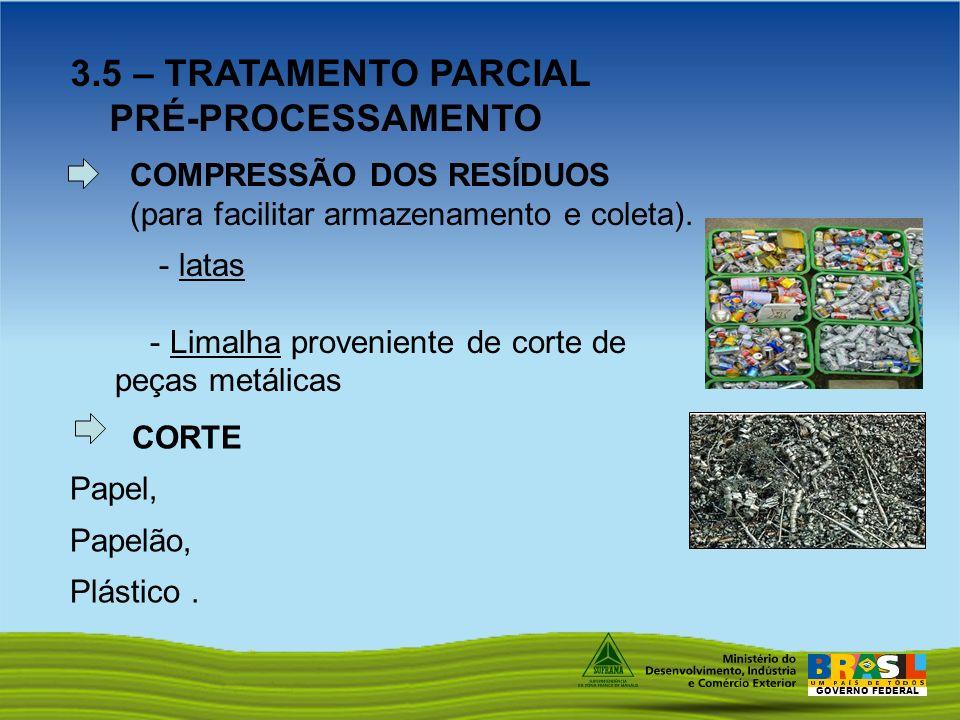 GOVERNO FEDERAL 3.5 – TRATAMENTO PARCIAL PRÉ-PROCESSAMENTO CORTE Papel, Papelão, Plástico. - latas - Limalha proveniente de corte de peças metálicas C