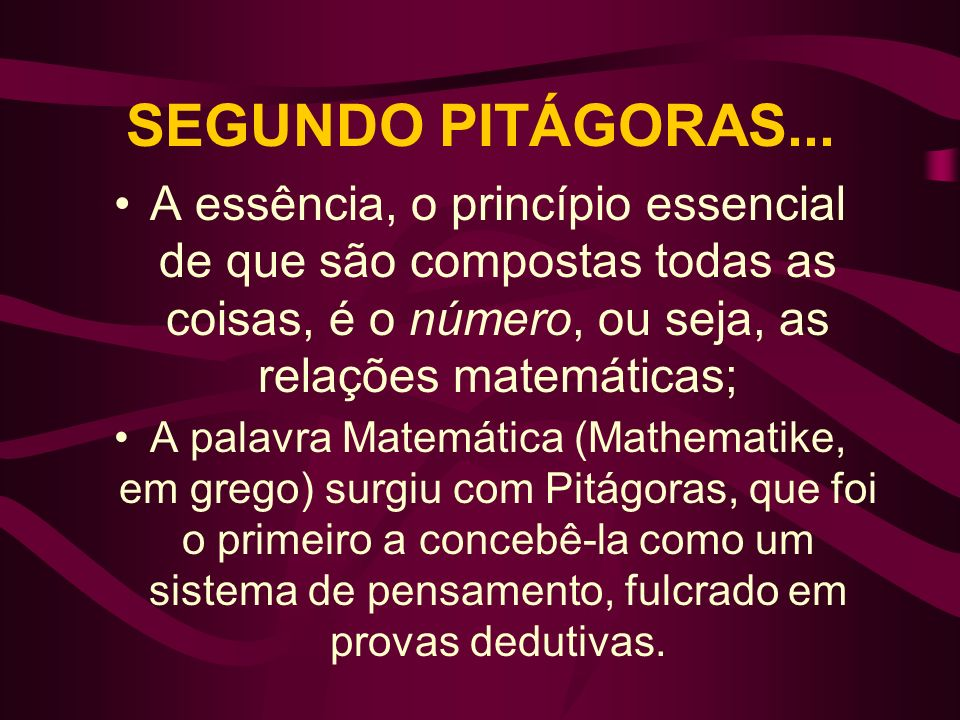 A ESCOLA DE PITÁGORAS Pitágoras foi o fundador de uma escola de pensamento grega chamada em sua homenagem de pitagórica; A escola pitagórica era conectada com concepções e a moral pitagórica enfatizava o conceito de harmonia, práticas ascéticas e defendia a metempsicose.