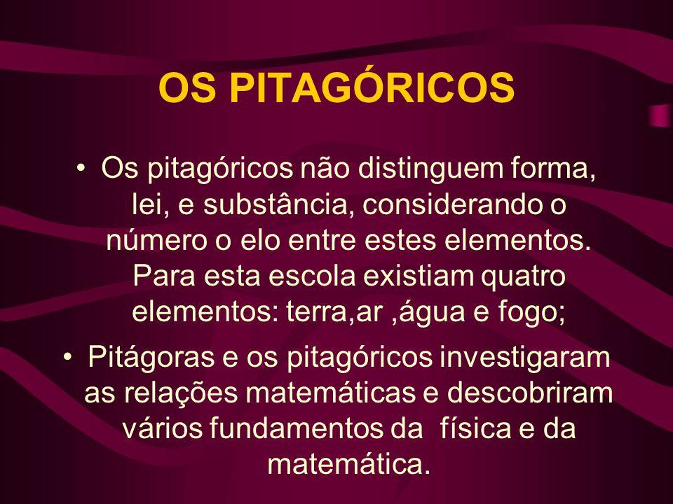 OS PITAGÓRICOS Os pitagóricos não distinguem forma, lei, e substância, considerando o número o elo entre estes elementos. Para esta escola existiam qu