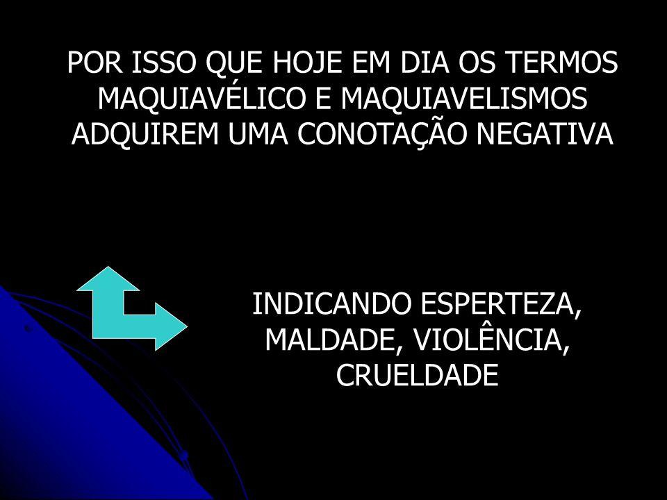 A IMPORTÂNCIA DE MAQUIAVEL ESTÁ NA ELABORAÇÃO DE UM CONCEITO DE POLÍTICA COMO UMA AÇÃO HUMANA AUTÔNOMA, INDEPENDENTE DA RELIGIÃO MAQUIAVEL INTRODUZ O CONCEITO DE ESTADO COMO A INSTITUIÇÃO POLÍTICA NECESSÁRIA PARA A MANUTENÇÃO DA ORDEM SOCIAL OU PARA EVITAR A INEVITÁVEL DESORDEM PROVOCADA PELA NATUREZA HUMANA IMUTAVEL