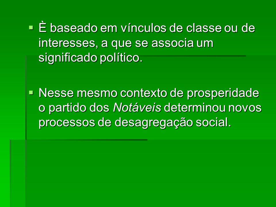 È baseado em vínculos de classe ou de interesses, a que se associa um significado político.